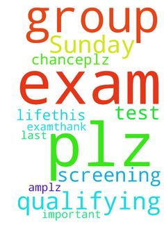 Plz pray for my group 2 screening test exam on Sunday - Plz pray for my group 2 screening test exam on Sunday 900am.plz pray for qualifying in this exam . Its very important exam in my life.This is my last chance.plz plz plz pray for qualifying in this exam.Thank you All. Posted at: https://prayerrequest.com/t/xsg #pray #prayer #request #prayerrequest