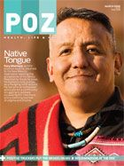 Kory Montoya was on the cover of POZ in March 2008. He died in 2010. R.I.P. Read this to honor National Native HIV/AIDS Awareness Day 2012.