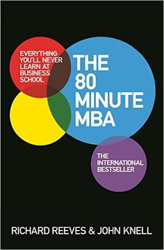 The 80 Minute MBA: Everything You'll Never Learn at Business School
