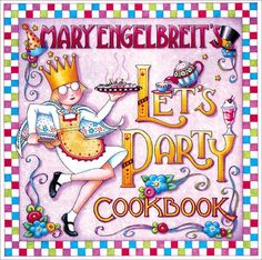 Mary Engelbreit's Let's Party Cookbook by Mary Engelbreit http://www.amazon.com/dp/0740718711/ref=cm_sw_r_pi_dp_CgyPvb1G2AQGT