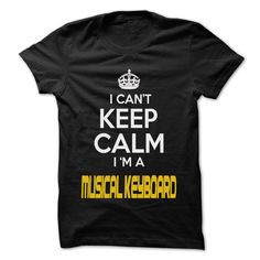Keep Calm I am ... Musical keyboard - Awesome Keep Calm T Shirt, Hoodie, Sweatshirt