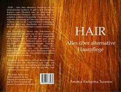 Hair - Alles über alternative Haarpflege Antonia Katharina Tessnow