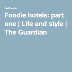 Foodie hotels: part one | Life and style | The Guardian (CHECK OUT WHITSTABLE)