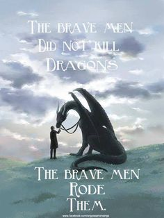 Bravery is no longer defined by slaying dragons! A salute to those brave men and women who rode dragons! #Brave #courage #dragons #daenerys