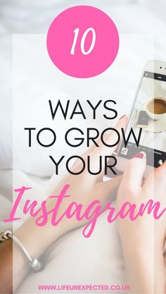 10 ways to grow your Instragram for your blog or business.