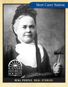 "Carry A. Nation. Moved to Medicine Lodge, KS in 1870. Led her ""Home Defenders"" to smash bars & saloons."