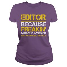 Editor Miracle Job Title - Editor Because Freakin Miracle Worker Is Not An Official Job Title Get this special hoodie or shirt and tell the world! (Editor Tshirts)