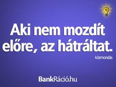 Aki nem mozdít előre, az hátráltat. - közmondás, www.bankracio.hu idézet