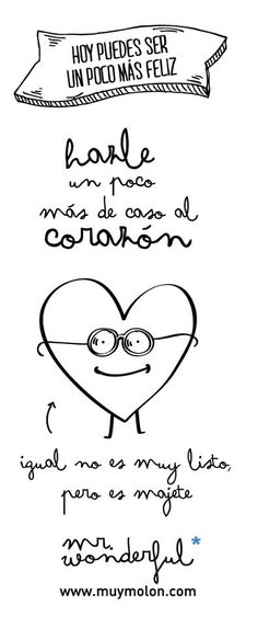 Hazle un poco más de caso al corazón, igual no es muy listo, pero es majete :) #heart #quote #happiness by www.mrwonderful.es