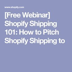 [Free Webinar] Shopify Shipping 101: How to Pitch Shopify Shipping to