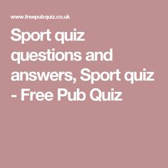Sport quiz questions and answers, Sport quiz - Free Pub Quiz Sports Trivia Questions, General Knowledge Quiz Questions, Trivia Questions And Answers, Quiz Questions And Answers, Trivia Games, Free Pub Quiz, Question And Answer Games, Sports Quiz, Quiz With Answers
