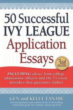 50 Successful Ivy League Application Essays ebook by Gen Tanabe,Kelly Tanabe admission essay, essay for college admission, admission essay writing service, high school admission essay, graduate admission essay