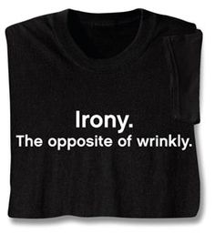 Irony! the opposite of wrinkly