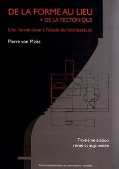 Amazon.fr - De la forme au lieu + de la tectonique : Une introduction à l'étude de l'architecture - Pierre von Meiss, Kenneth Frampton - Livres