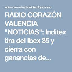 """RADIO CORAZÓN VALENCIA  """"NOTICIAS"""": Inditex tira del Ibex 35 y cierra con ganancias de..."""