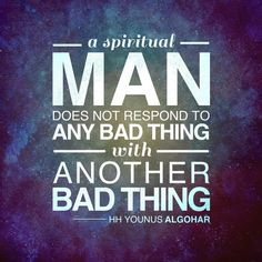 QuoteoftheDay 'A spiritual man does not respond to any bad thing ...