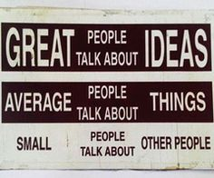 So true. Great people don't have time to talk about other people.