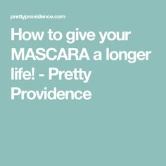 How to give your MASCARA a longer life! - Pretty Providence