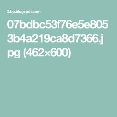 07bdbc53f76e5e8053b4a219ca8d7366.jpg (462×600)