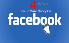 4 Ways How To Make Money With Facebook