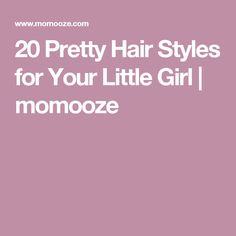 20 Pretty Hair Styles for Your Little Girl | momooze