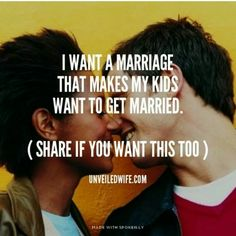 I want a marriage that makes my kids want to get married. #love #wmbw #bwwm