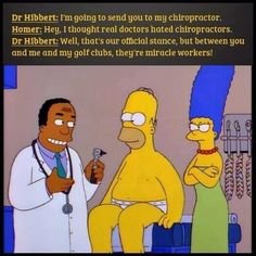 "Homer Simpson discusses #chiropractic with his medical #doctor ""...between you and me and my #golf clubs, they're miracle workers!"""