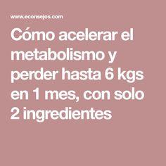 Cómo acelerar el metabolismo y perder hasta 6 kgs en 1 mes, con solo 2 ingredientes
