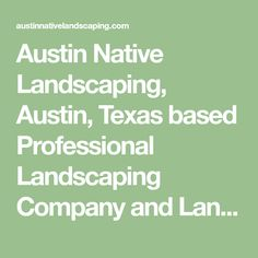 Austin Native Landscaping, Austin, Texas based Professional Landscaping Company and Landscape Contractor offers Landscape Construction, and Xeriscape Design Services in Austin and the surrounding Hill Country area.