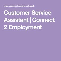 Customer Service Assistant | Connect 2 Employment