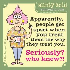 Today on Aunty Acid - Comics by Ged Backland Aunty Acid, Acid Rock, Just In Case, I Laughed, Decir No, Laughter, Funny Quotes, Funny Memes, Sarcastic Sayings