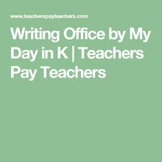 Writing Office by My Day in K | Teachers Pay Teachers