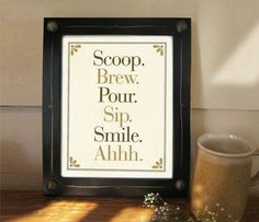 Scoop. Brew. Pour. Sip. Smile. Ahhh.