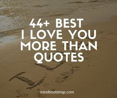Best I Love You More Than Quotes & Sayings - MindBootstrap Love You More Quotes, Best Love Quotes, Love Yourself Quotes, Love You More Than, Mom Quotes, Cute I Love You, If You Love Someone, Pretending To Be Happy, Most Romantic Quotes