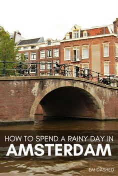 Make the most of a visit to Amsterdam, the Netherlands -- no matter the weather.