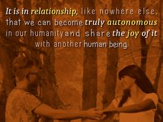 """It is in relationship, like nowhere else, that we can become truly autonomous in our humanity and share the joy of it with another human being."", Lidy Seysener, ""Love, Lies And The Games Couples Play"", #Relationship, #Autonomous, #Autonomy, #Joy"