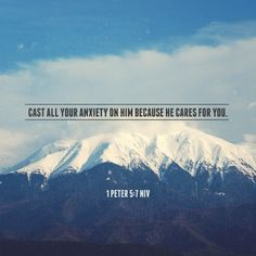 """1 Peter 5:7 NIV """"Cast all your anxiety on Him because He cares for you.""""  #scripture"""