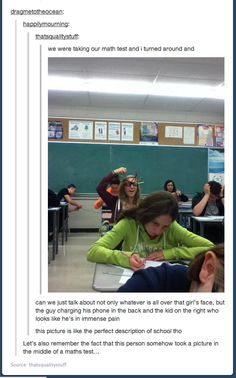 Let's just remember that this person took a picture in the middle of a maths**** test. Perfect description of class when the teacher isn't looking