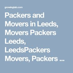 Packers and Movers in Leeds, Movers Packers Leeds, LeedsPackers Movers, Packers Movers in Leeds, Packers Movers Leeds, Movers Packers in Leeds, Movers and Packers Leeds, Post free ads for Packers and Movers in Leeds, Find Packers and Movers in Leeds http://growingtab.com/ad/services-movers-packers/208/united-kingdom/3186/yorkshire/45110/leeds