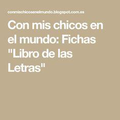 """Con mis chicos en el mundo: Fichas """"Libro de las Letras"""""""
