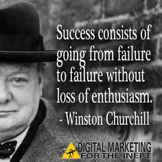 Success consists of going from failure to failure without loss of enthusiasm -- Winston Churchill #WisdomWednesday
