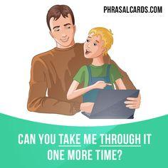 "Phrasal Cards — ""Take through"" means ""to explain something to..."