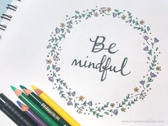Be Mindful ~ Take a little time to reflect on today!