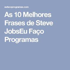 As 10 Melhores Frases de Steve JobsEu Faço Programas