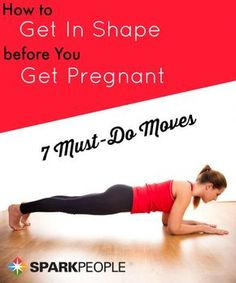 Thinking about getting pregnant? Then it's more important than ever to get your body fit and ready! Here are some must-do moves to keep you feeling great in pregnancy and beyond. via @SparkPeople