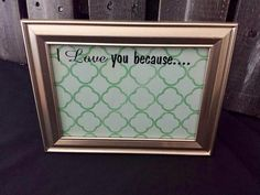 "Dry erase ""I Love you because"" frame RTS - pinned by pin4etsy.com"