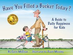 Have You Filled a Bucket Today? A Guide to Daily Happiness for Kids by Carol McCloud et al., http://www.amazon.com/dp/0978507517/ref=cm_sw_r_pi_dp_1PH6tb1V5Z742
