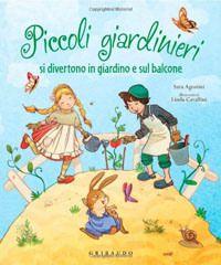Piccoli giardinieri si divertono in giardino e sul balcone - Gribaudo Edizioni