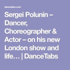 Sergei Polunin – Dancer, Choreographer & Actor – on his new London show and life…   DanceTabs