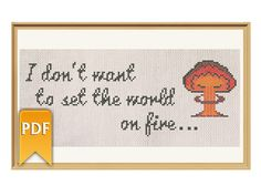 A line from the Ink Spots song well known to every Fallout fan through Galaxy news radio from Fallout 3: I dont want to set the world on fire (I just want to start a flame in your heart). The pattern is made in a 50s-style font and a mushroom cloud is added for a true Fallout experience :) If you like the song but not the video game, omit the cloud - the text will look great too. Stitch this pattern for yourself or as a gift. Pattern size : 130w X 47h stitches, 5 colors Approximate size…